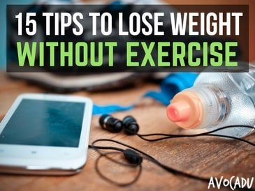 15 Tips to Help You Lose Weight Without Exercise