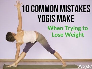 10 Common Mistakes Yogis Make When Trying to Lose Weight