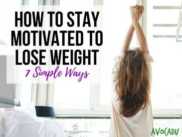How to Stay Motivated to Lose Weight, 7 Simple Ways