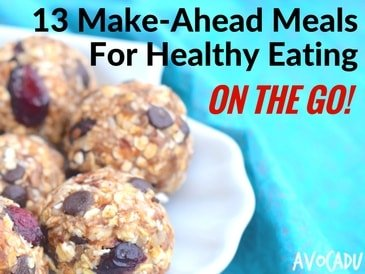 13 Make Ahead Meals and Snacks For Healthy Eating On The Go